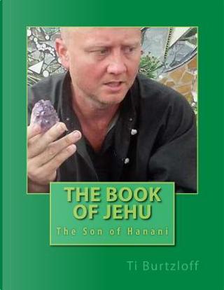 The Book of Jehu by Ti Burtzloff