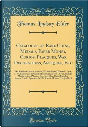 Catalogue of Rare Coins, Medals, Paper Money, Curios, Placques, War Decorations, Antiques, Etc by Thomas Lindsay Elder