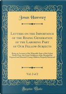 Letters on the Importance of the Rising Generation of the Laboring Part of Our Fellow-Subjects, Vol. 2 of 2 by Jonas Hanway