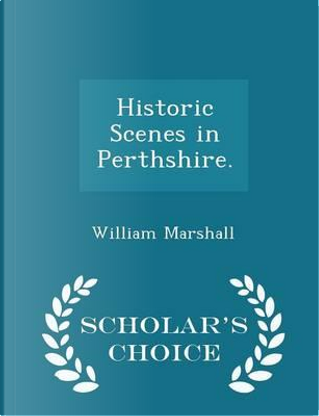 Historic Scenes in Perthshire. - Scholar's Choice Edition by William Marshall