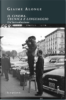 Il cinema. Tecnica e linguaggio. Un'introduzione by Giaime Alonge