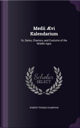Medii Aevi Kalendarium by Robert Thomas Hampson