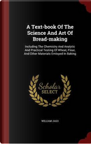 A Text-Book of the Science and Art of Bread-Making by William Jago