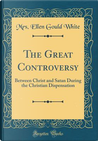 The Great Controversy by Mrs. Ellen Gould White