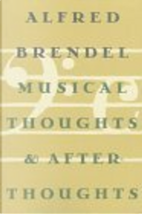 Musical Thoughts and After-Thoughts by Alfred Brendel