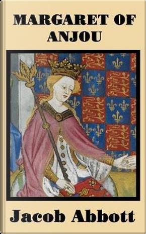 Margaret of Anjou by Jacob Abbott