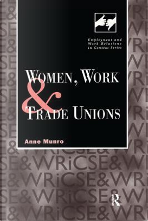 Women, Work and Trade Unions by Anne Munro