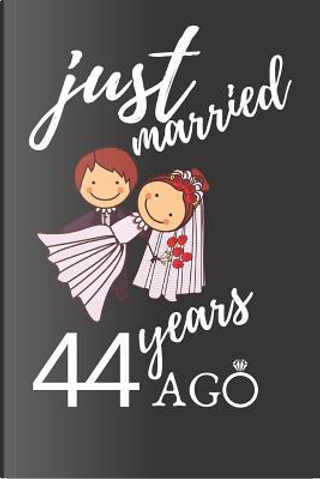 Just Married 44 Years Ago by Anniversary Notebook