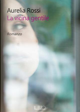 La vicina gentile by Aurelia Rossi
