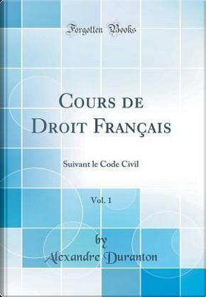 Cours de Droit Français, Vol. 1 by Alexandre Duranton
