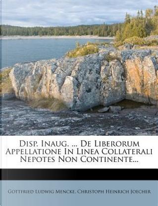 Disp. Inaug. ... de Liberorum Appellatione in Linea Collaterali Nepotes Non Continente... by Gottfried Ludwig Mencke