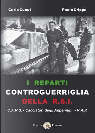 I reparti controguerriglia della R.S.I. by Carlo Cucut, Paolo Crippa