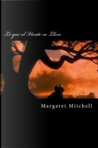 Lo que el Viento se Llevo/ Gone With the Wind by Margaret Mitchell