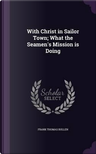 With Christ in Sailor Town by Frank Thomas Bullen