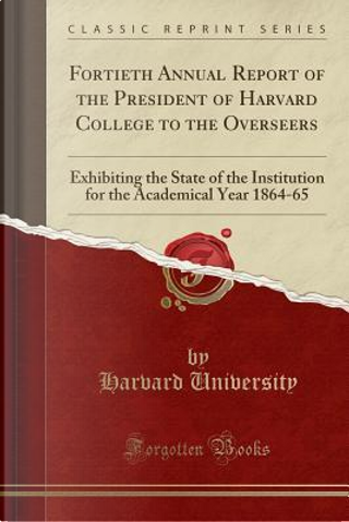Fortieth Annual Report of the President of Harvard College to the Overseers by Harvard University