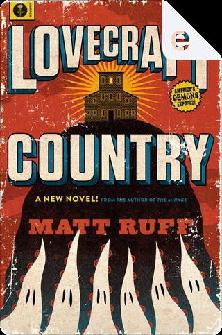 Lovecraft Country by Matt Ruff