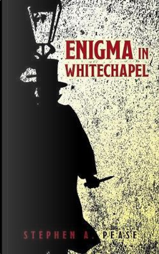 Enigma In Whitechapel by Stephen A. Pease