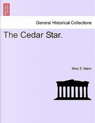 The Cedar Star. by Mary E. Mann