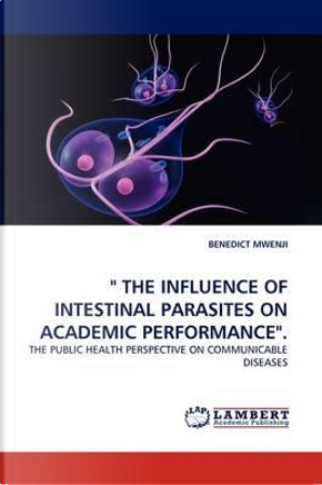 """ THE INFLUENCE OF INTESTINAL PARASITES ON ACADEMIC PERFORMANCE"". by BENEDICT MWENJI"