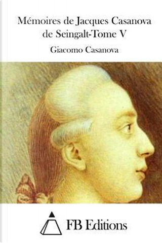 Memoires De Jacques Casanova De Seingalt by Giacomo Casanova