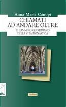 Chiamati ad andare oltre. Il cammino quotidiano della vita monastica by Anna Maria Cànopi
