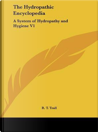 The Hydropathic Encyclopedia by R. T. Trall