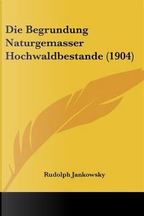 Die Begrundung Naturgemasser Hochwaldbestande (1904) by Rudolph Jankowsky