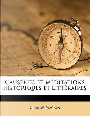 Causeries Et Meditations Historiques Et Litteraires by Charles Magnin