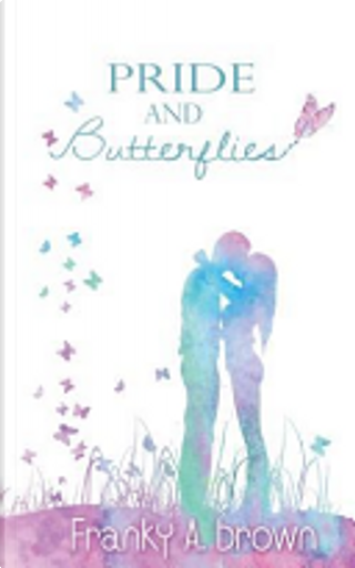 Pride and Butterflies by Franky A. Brown