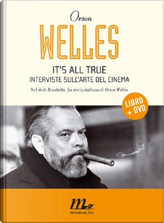 It's all true. by Orson Welles