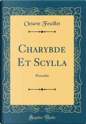 Charybde Et Scylla by Octave Feuillet