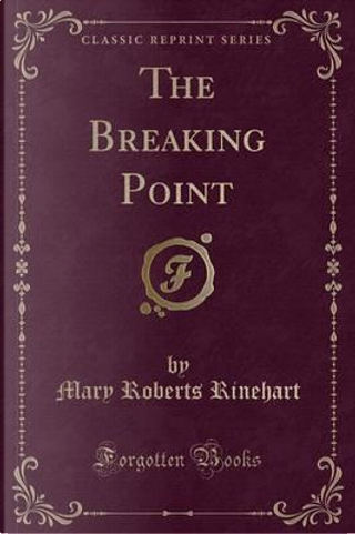 The Breaking Point (Classic Reprint) by Mary Roberts Rinehart