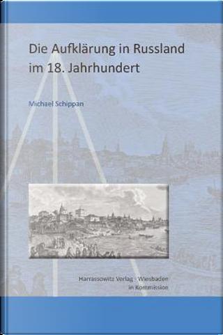 Die Aufklarung in Russland Im 18. Jahrhundert by Michael Schippan