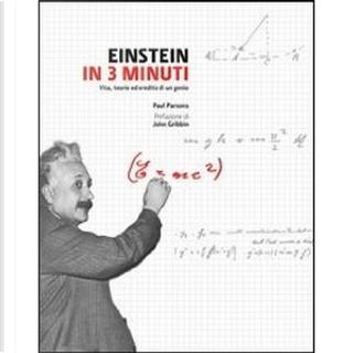 Einstein in 3 minuti. Vita, teorie ed eredità di un genio by Paul Parsons