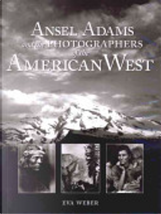 Ansel Adams and the Photographers of the American West by Eva Weber
