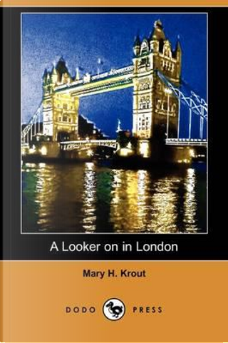 A Looker on in London by Mary Hannah Krout