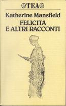Felicità e altri racconti by Katherine Mansfield