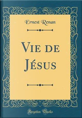 Vie de Jésus (Classic Reprint) by Ernest Renan