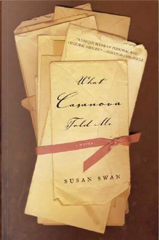 What Casanova Told Me by Susan Swan