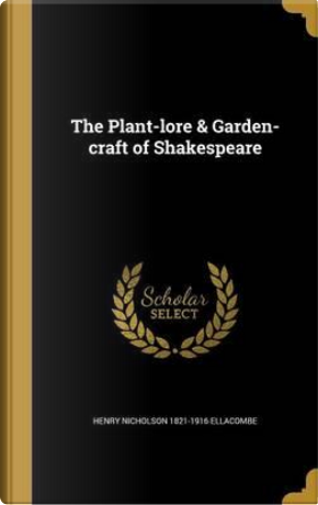 PLANT-LORE & GARDEN-CRAFT OF S by Henry Nicholson 1821-1916 Ellacombe