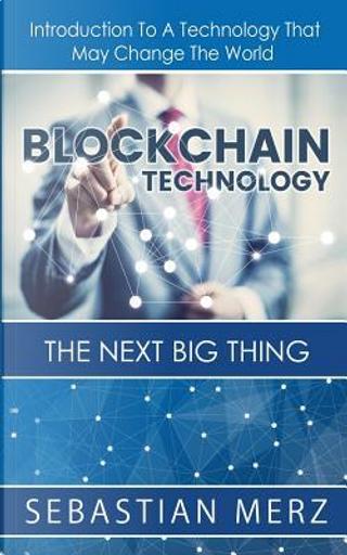 Blockchain Technology - the Next Big Thing by Sebastian Merz