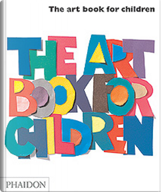 The Art Book for Children by Editors of Phaidon Press