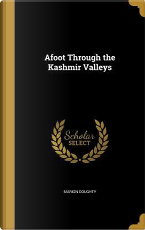 AFOOT THROUGH THE KASHMIR VALL by Marion Doughty