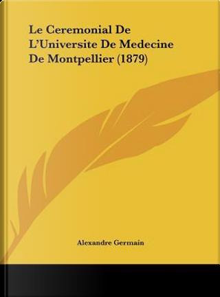 Le Ceremonial de L'Universite de Medecine de Montpellier (1879) by Alexandre Germain