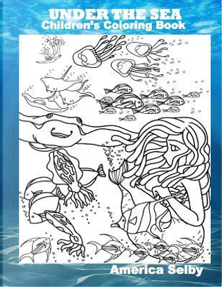 Under the Sea Children's Coloring Book by America Selby