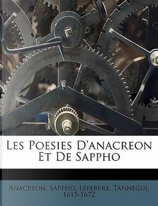 Les Poesies D'Anacreon Et de Sappho by Anacreon