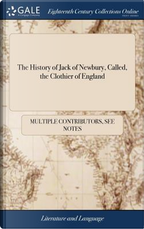 The History of Jack of Newbury, Called, the Clothier of England by Multiple Contributors
