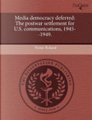 Media Democracy Deferred by Victor Pickard