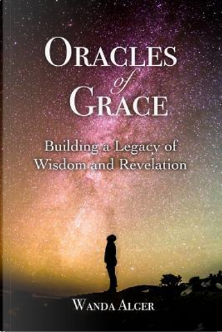 Oracles of Grace by Wanda Alger