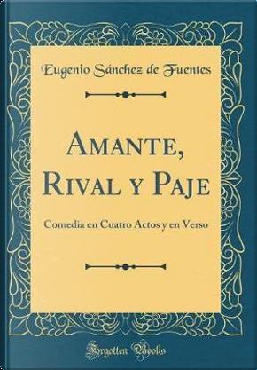 Amante, Rival y Paje by Eugenio Sánchez de Fuentes